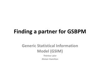 Finding a partner for  GSBPM
