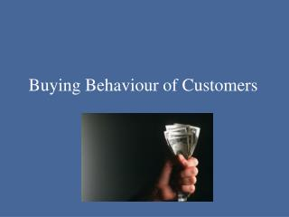 Buying Behaviour of Customers