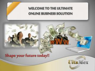 WELCOME TO THE ULTIMATE  ONLINE BUSINESS SOLUTION