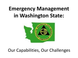Emergency Management  in Washington State:  Our Capabilities, Our Challenges