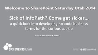 Sick  of InfoPath? Come get sicker�  a quick look into developing no-code business forms for the curious cookie