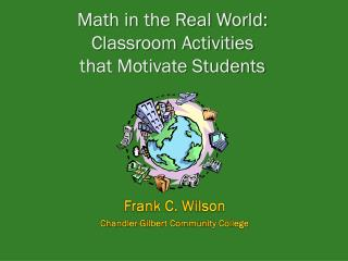 Math in the Real World: Classroom Activities  that Motivate Students