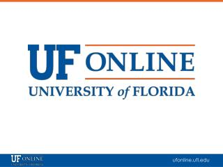 Presentation  to the Board of Governors Advisory Board for  UF  Online