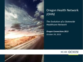 Oregon Health Network  (OHN) The  Evolution of a  Statewide Healthcare Network
