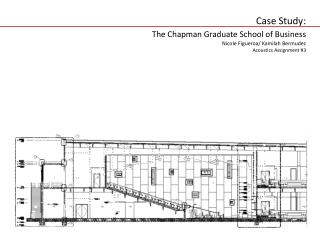 Case Study: The Chapman Graduate School of Business Nicole Figueroa/ Kamilah Bermudez Acoustics Assignment  #3