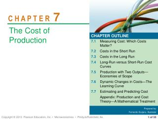 7.1 Measuring Cost: Which Costs Matter? 7.2 Costs in the Short Run 7.3 Costs in the Long Run 7.4 Long-Run versus Short-