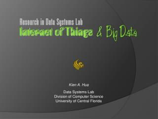 Kien A. Hua Data Systems Lab Division of Computer Science University of Central Florida