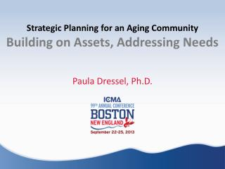 Strategic Planning for an Aging Community         Building  on Assets,  Addressing  Needs
