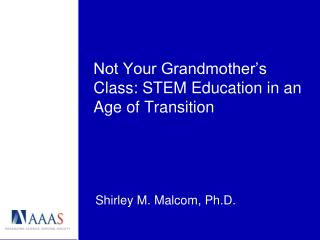 Not Your Grandmother's Class: STEM Education in an Age of Transition