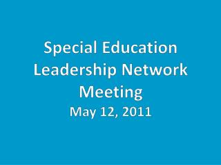 Special Education  Leadership Network Meeting May 12, 2011