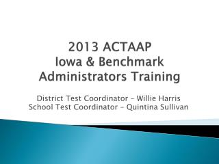2013 ACTAAP Iowa & Benchmark  Administrators Training