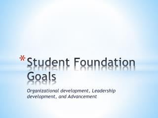 Student Foundation Goals
