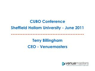 CUBO Conference Sheffield Hallam University - June 2011 -------------------------------------------- Terry Billingham C