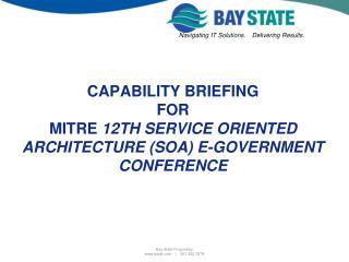 CAPABILITY BRIEFING FOR MITRE  12th Service Oriented Architecture (SOA) e-Government Conference