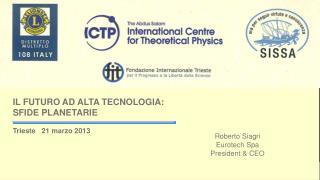 IL FUTURO AD ALTA TECNOLOGIA:  SFIDE  PLANETARIE Trieste    21  marzo  2013