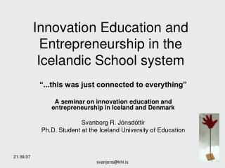 Innovation Education and Entrepreneurship in the  Icelandic School system