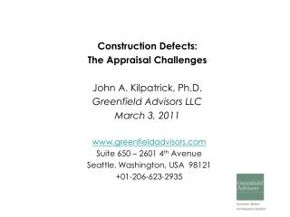 Construction Defects: The Appraisal Challenges John A. Kilpatrick, Ph.D. Greenfield Advisors LLC March 3, 2011 www.gree