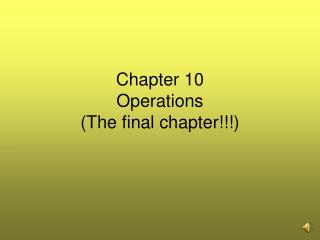 Chapter 10  Operations (The final chapter!!!)