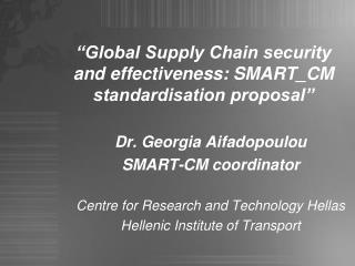 """""""Global Supply Chain security and effectiveness: SMART_CM standardisation proposal"""""""