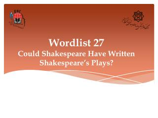 Wordlist 27 Could Shakespeare Have Written Shakespeare's Plays?