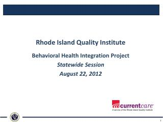 Rhode Island Quality Institute Behavioral Health Integration Project Statewide Session August 22, 2012