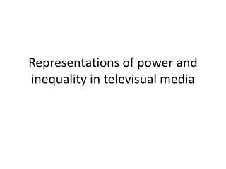 Representations of power and inequality in  televisual  media