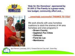 We work directly  with area homeless coalitions to stock the shelves of 44 area homeless and crisis programs in   Brown