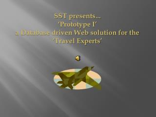 SST presents... 'Prototype I'  a Database driven Web solution for the 'Travel Experts'