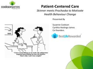 Patient-Centered Care Skinner meets  Prochaska  to  M otivate Health  Behaviour  Change