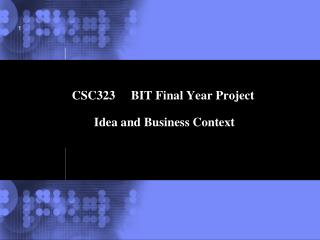 CSC323     BIT Final Year Project  Idea and Business Context