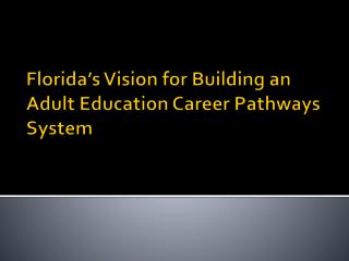 Florida�s Vision for Building an Adult Education Career Pathways System