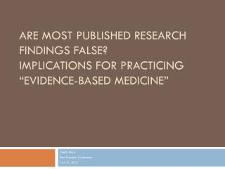 "Are Most Published Research Findings False? Implications for practicing ""Evidence-Based Medicine"""