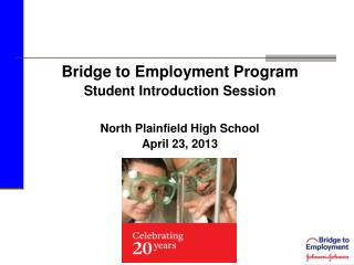 Bridge to Employment Program Student Introduction Session North Plainfield High School April 23, 2013