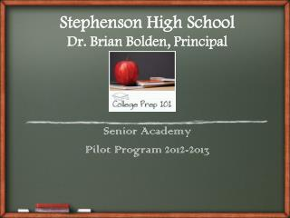 Stephenson High School Dr. Brian Bolden, Principal