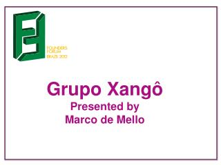 Grupo Xangô Presented by  Marco de Mello