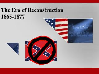 The Era of Reconstruction 1865-1877