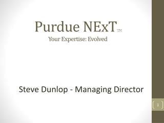 Purdue  NExT TM Your Expertise: Evolved