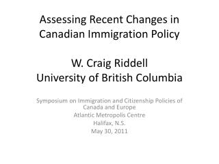 Assessing Recent Changes in Canadian Immigration Policy W. Craig Riddell University of British Columbia