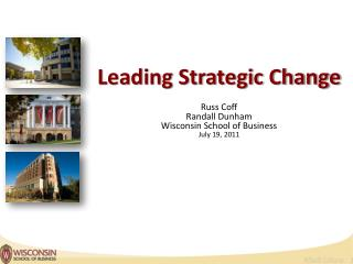 Leading Strategic Change Russ Coff Randall Dunham Wisconsin School of  Business July 19, 2011