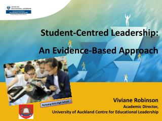 Student-Centred Leadership :  An Evidence-Based Approach   Viviane Robinson Academic  Director,  University  of Aucklan
