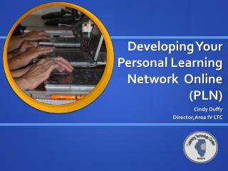 Developing Your Personal Learning Network  Online (PLN)