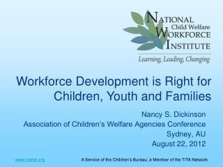 Nancy S. Dickinson Association of Children's Welfare Agencies Conference Sydney, AU August 22, 2012