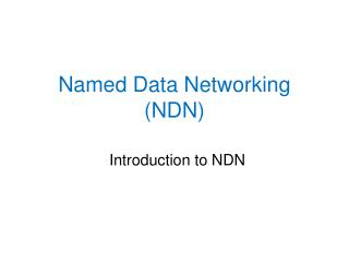 Named Data Networking (NDN)