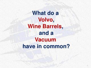 What do a Volvo , Wine Barrels ,  and a Vacuum  have in common?