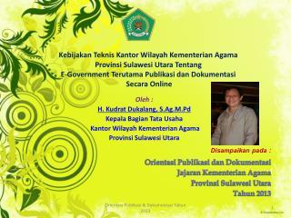 Disampaikan pada  : Orientasi Publikasi dan Dokumentasi Jajaran Kementerian  Agama  Provinsi  Sulawesi Utara  Tahun  20