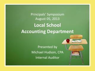 Principals' Symposium August 05, 2013 Local School  Accounting Department