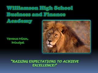 Williamson High School Business and Finance Academy Terrence Mixon,       Principal