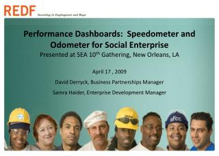 Performance Dashboards:  Speedometer and Odometer for Social Enterprise Presented at SEA 10 th  Gathering, New Orleans,