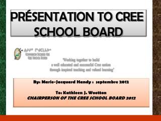PRÉSENTATION TO CREE  SCHOOL BOARD
