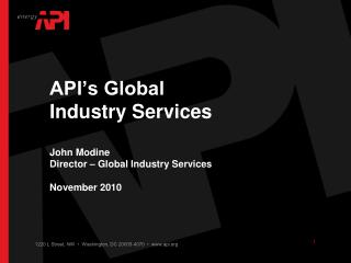 API's Global Industry Services John Modine Director – Global Industry Services November 2010
